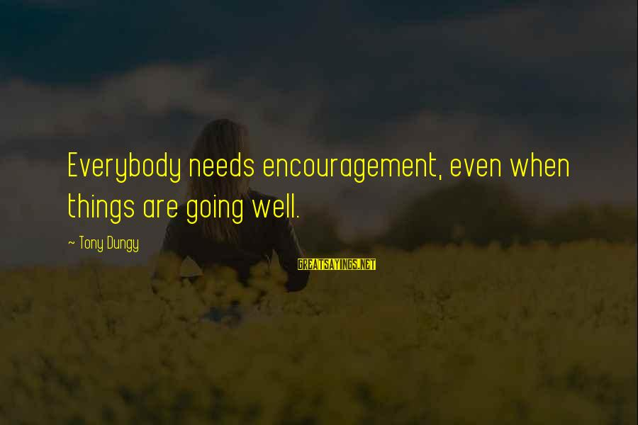 Tony Dungy Sayings By Tony Dungy: Everybody needs encouragement, even when things are going well.