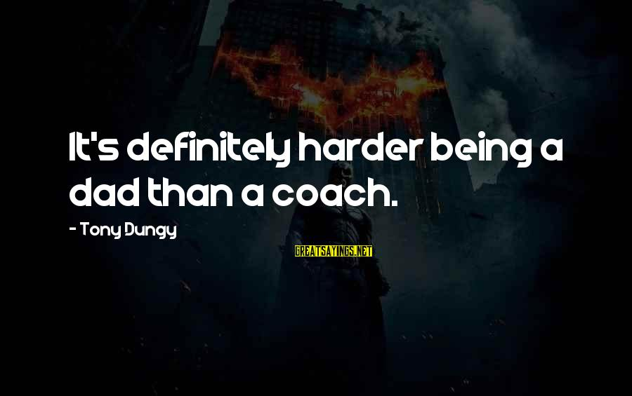 Tony Dungy Sayings By Tony Dungy: It's definitely harder being a dad than a coach.