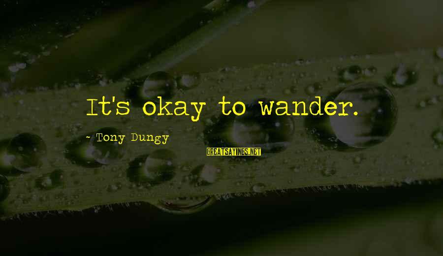 Tony Dungy Sayings By Tony Dungy: It's okay to wander.