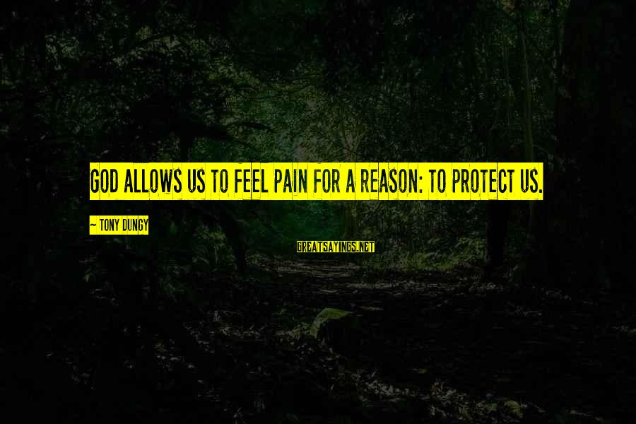 Tony Dungy Sayings By Tony Dungy: God allows us to feel pain for a reason: to protect us.