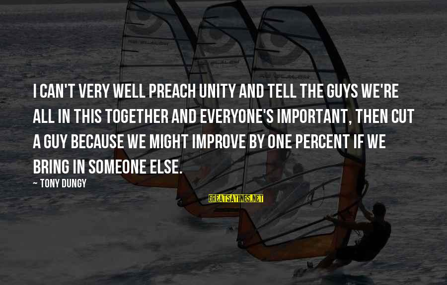 Tony Dungy Sayings By Tony Dungy: I can't very well preach unity and tell the guys we're all in this together