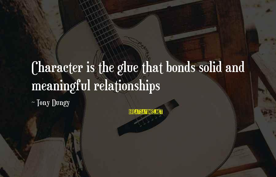 Tony Dungy Sayings By Tony Dungy: Character is the glue that bonds solid and meaningful relationships