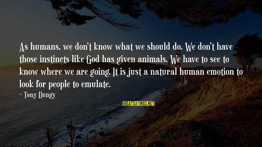Tony Dungy Sayings By Tony Dungy: As humans, we don't know what we should do. We don't have those instincts like