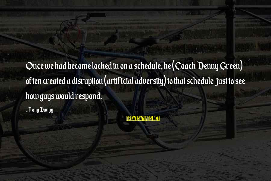 Tony Dungy Sayings By Tony Dungy: Once we had become locked in on a schedule, he (Coach Denny Green) often created
