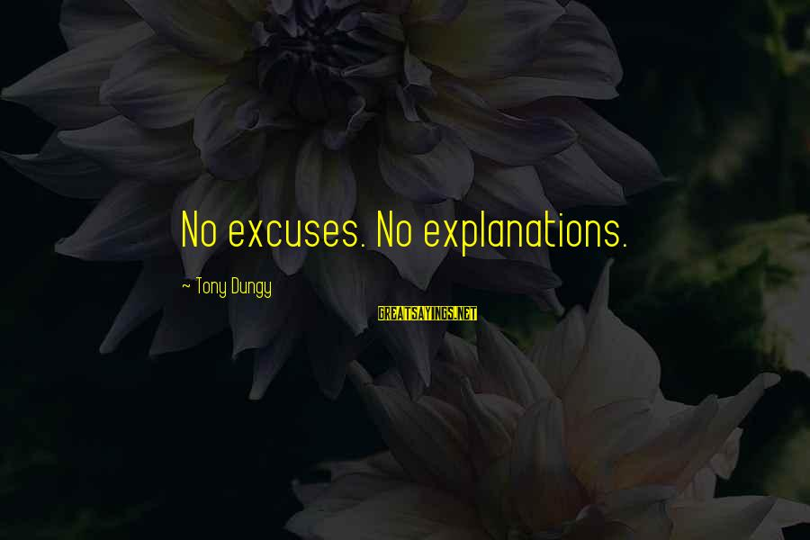Tony Dungy Sayings By Tony Dungy: No excuses. No explanations.