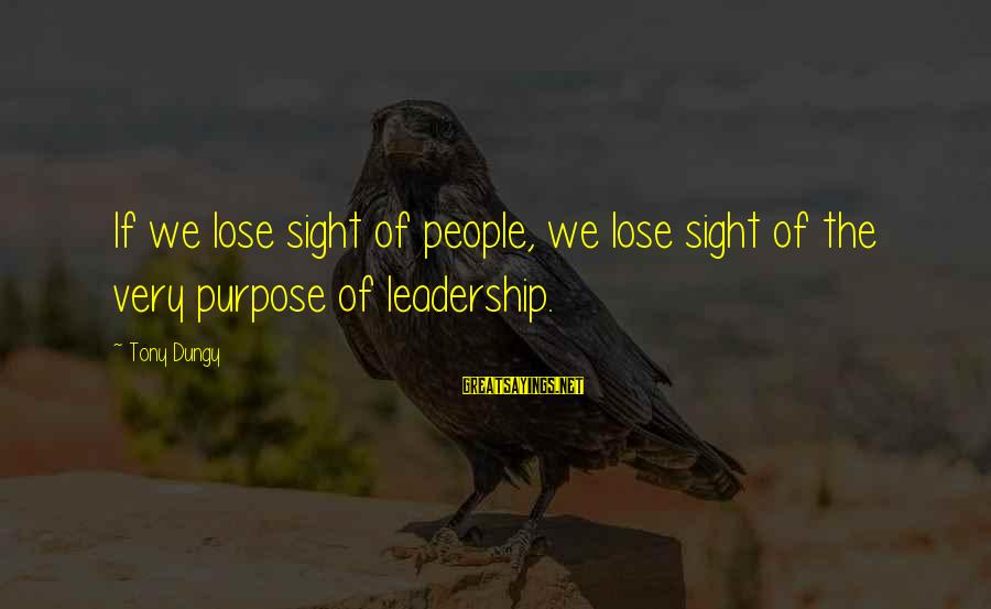 Tony Dungy Sayings By Tony Dungy: If we lose sight of people, we lose sight of the very purpose of leadership.