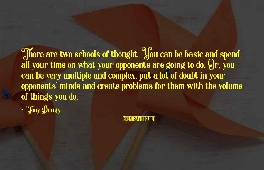 Tony Dungy Sayings By Tony Dungy: There are two schools of thought. You can be basic and spend all your time