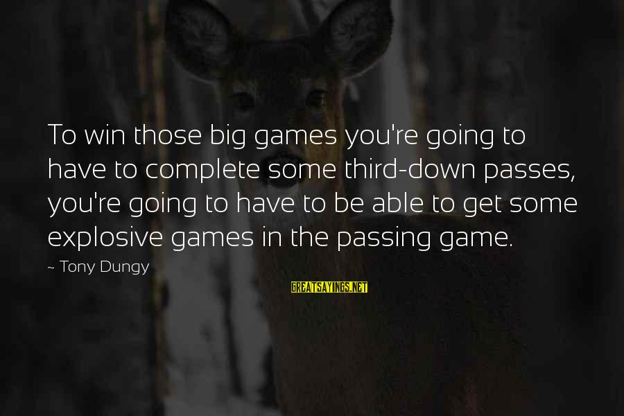 Tony Dungy Sayings By Tony Dungy: To win those big games you're going to have to complete some third-down passes, you're