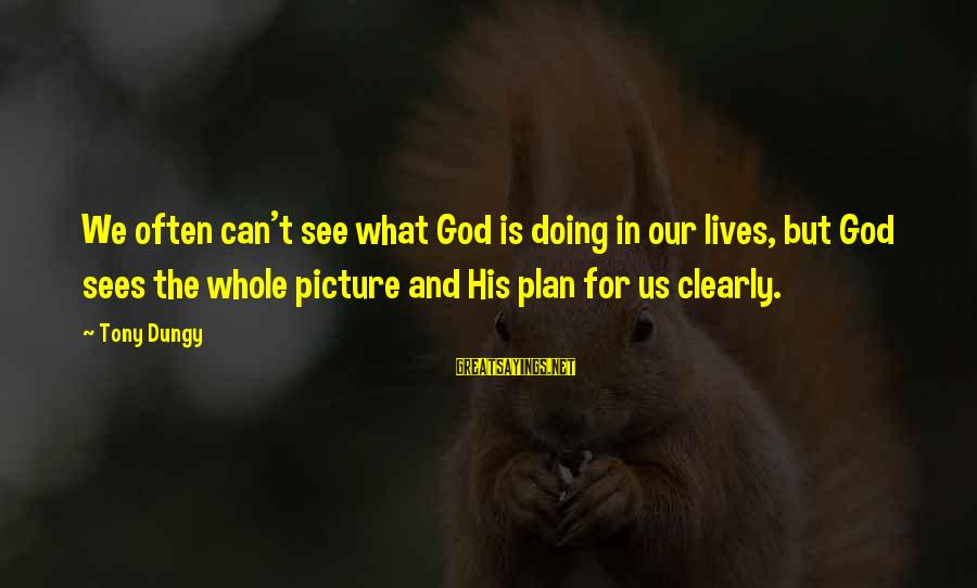 Tony Dungy Sayings By Tony Dungy: We often can't see what God is doing in our lives, but God sees the