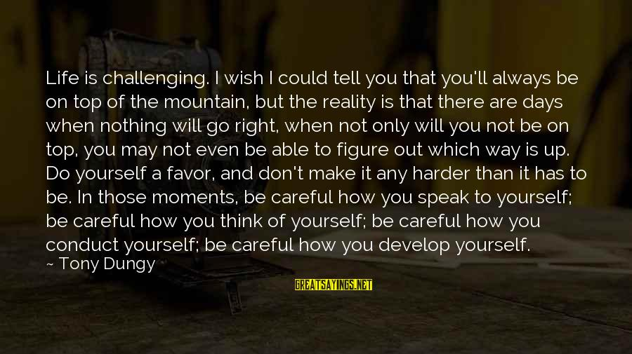 Tony Dungy Sayings By Tony Dungy: Life is challenging. I wish I could tell you that you'll always be on top