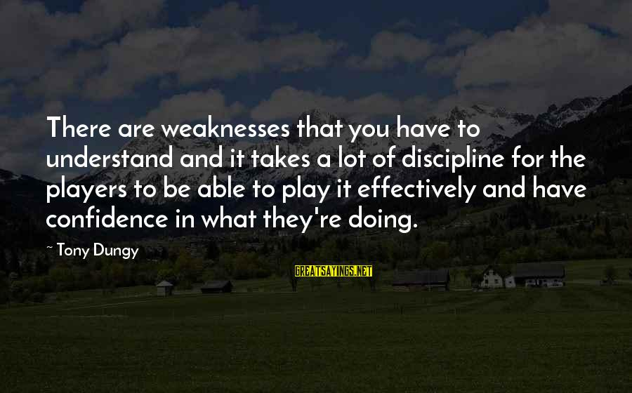 Tony Dungy Sayings By Tony Dungy: There are weaknesses that you have to understand and it takes a lot of discipline