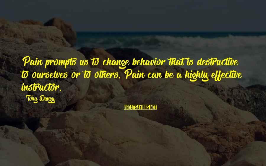 Tony Dungy Sayings By Tony Dungy: Pain prompts us to change behavior that is destructive to ourselves or to others. Pain