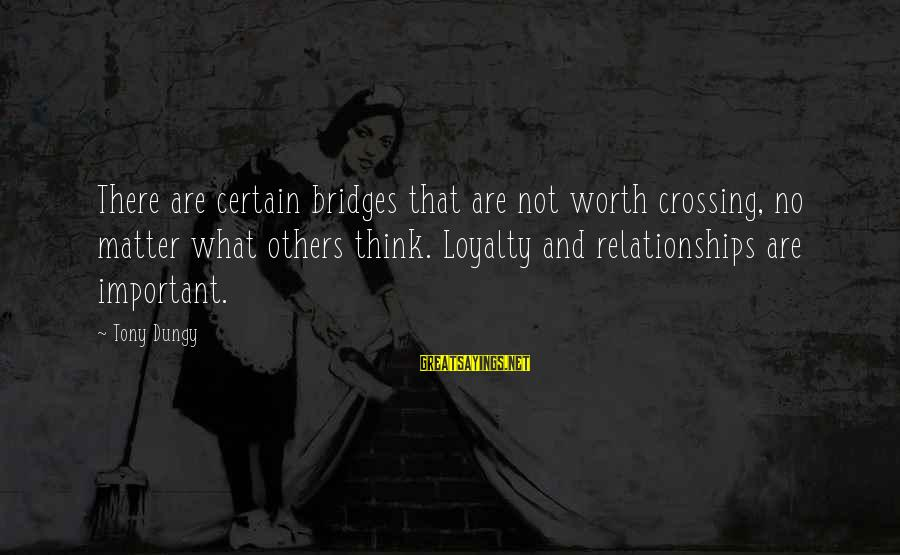 Tony Dungy Sayings By Tony Dungy: There are certain bridges that are not worth crossing, no matter what others think. Loyalty
