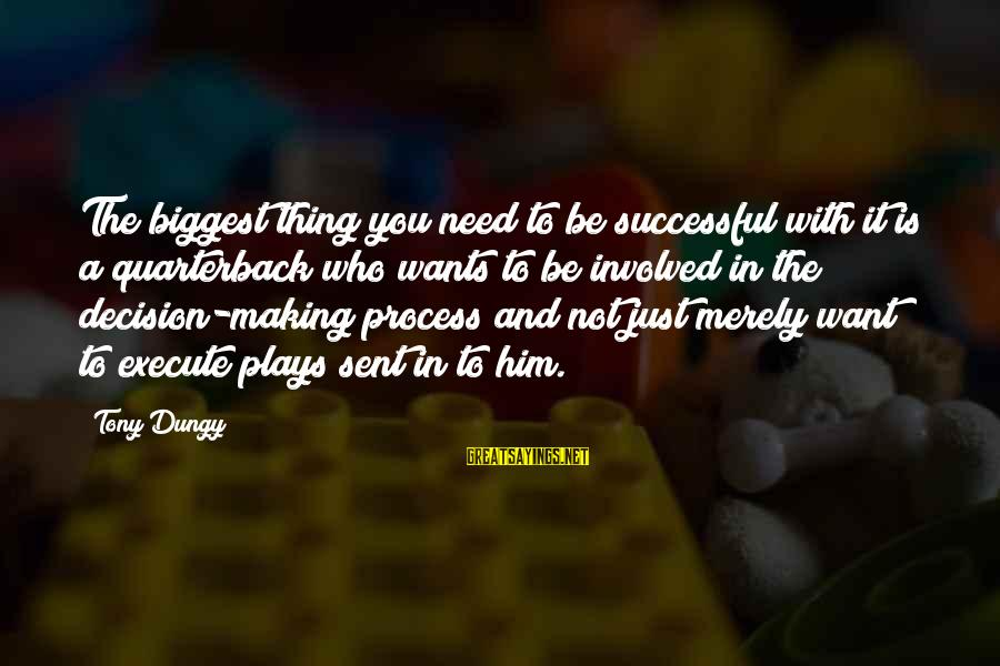 Tony Dungy Sayings By Tony Dungy: The biggest thing you need to be successful with it is a quarterback who wants