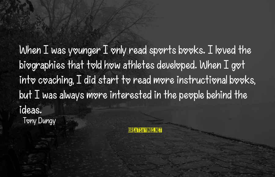 Tony Dungy Sayings By Tony Dungy: When I was younger I only read sports books. I loved the biographies that told