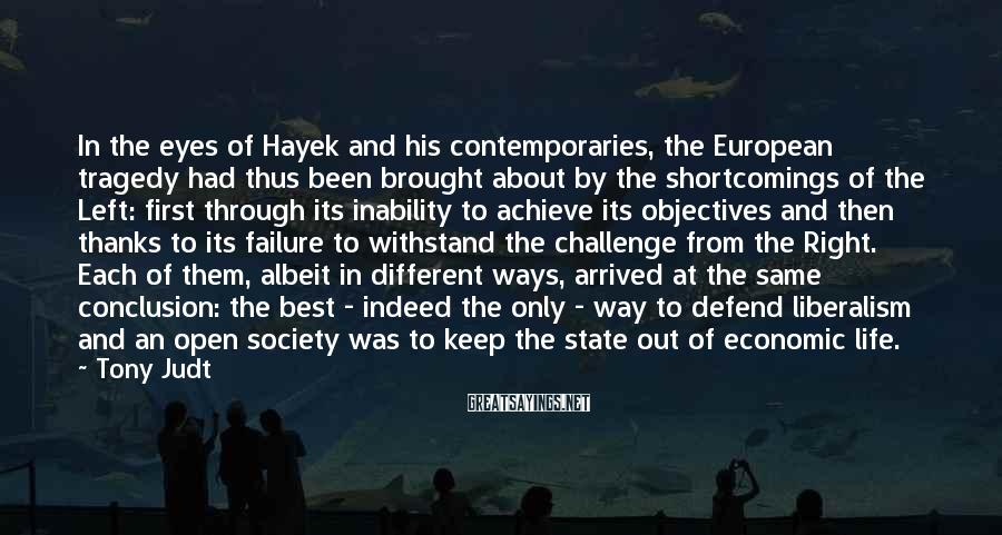Tony Judt Sayings: In the eyes of Hayek and his contemporaries, the European tragedy had thus been brought
