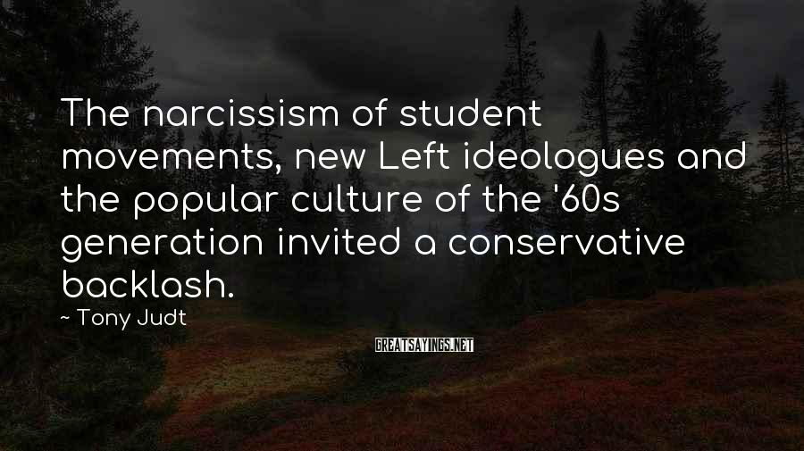 Tony Judt Sayings: The narcissism of student movements, new Left ideologues and the popular culture of the '60s