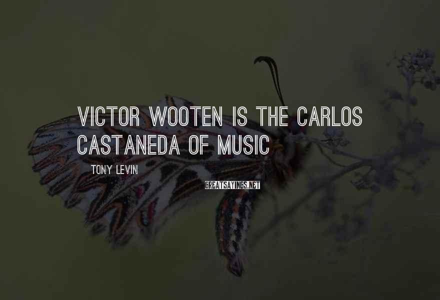 Tony Levin Sayings: Victor Wooten is the Carlos Castaneda of music