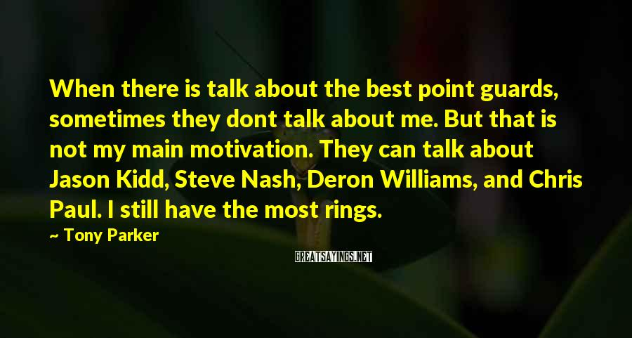Tony Parker Sayings: When there is talk about the best point guards, sometimes they dont talk about me.