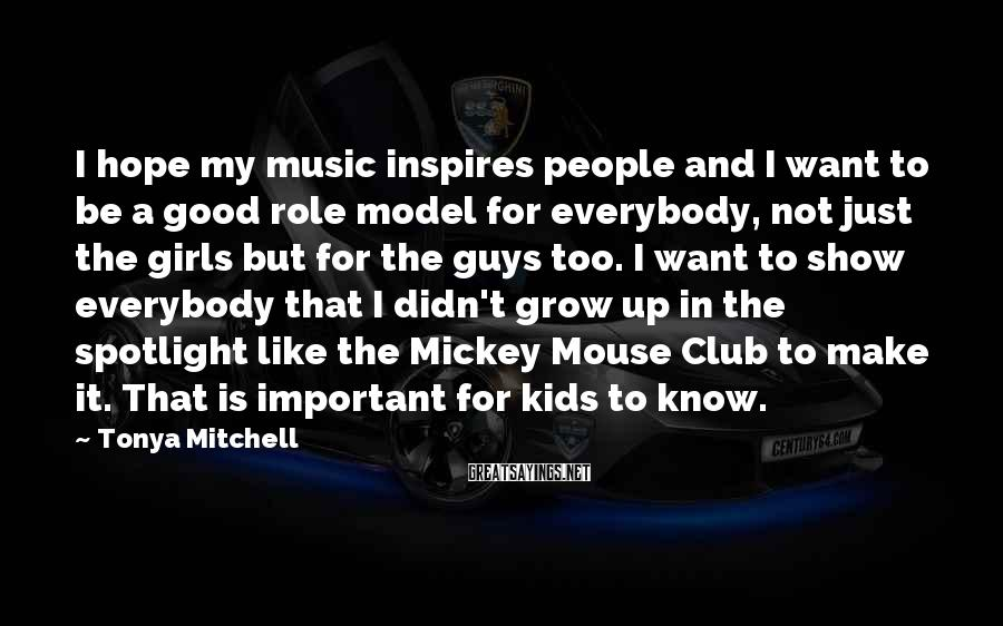 Tonya Mitchell Sayings: I hope my music inspires people and I want to be a good role model