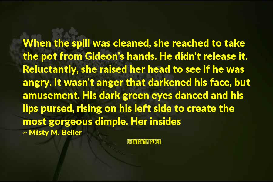 Too Many Hands In The Pot Sayings By Misty M. Beller: When the spill was cleaned, she reached to take the pot from Gideon's hands. He