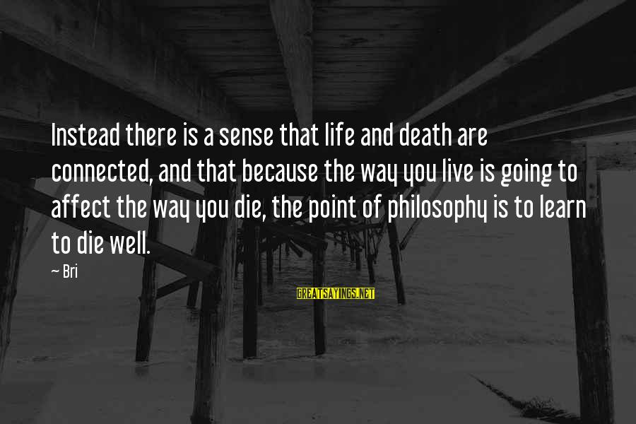 Too Much Going On In My Life Sayings By Bri: Instead there is a sense that life and death are connected, and that because the