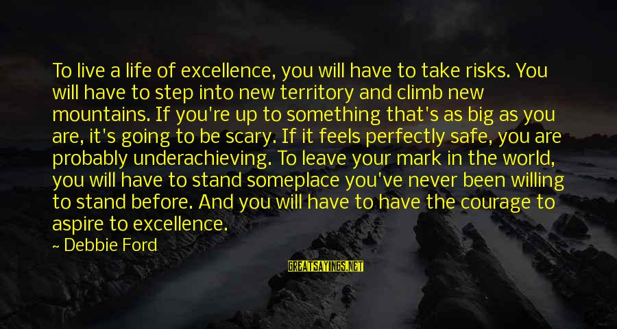 Too Much Going On In My Life Sayings By Debbie Ford: To live a life of excellence, you will have to take risks. You will have