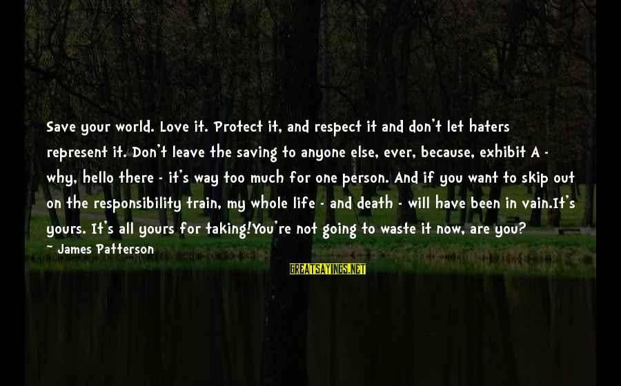 Too Much Going On In My Life Sayings By James Patterson: Save your world. Love it. Protect it, and respect it and don't let haters represent