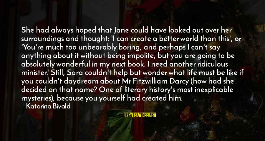 Too Much Going On In My Life Sayings By Katarina Bivald: She had always hoped that Jane could have looked out over her surroundings and thought:
