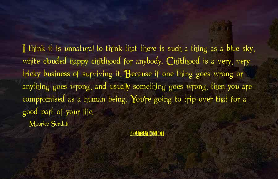 Too Much Going On In My Life Sayings By Maurice Sendak: I think it is unnatural to think that there is such a thing as a