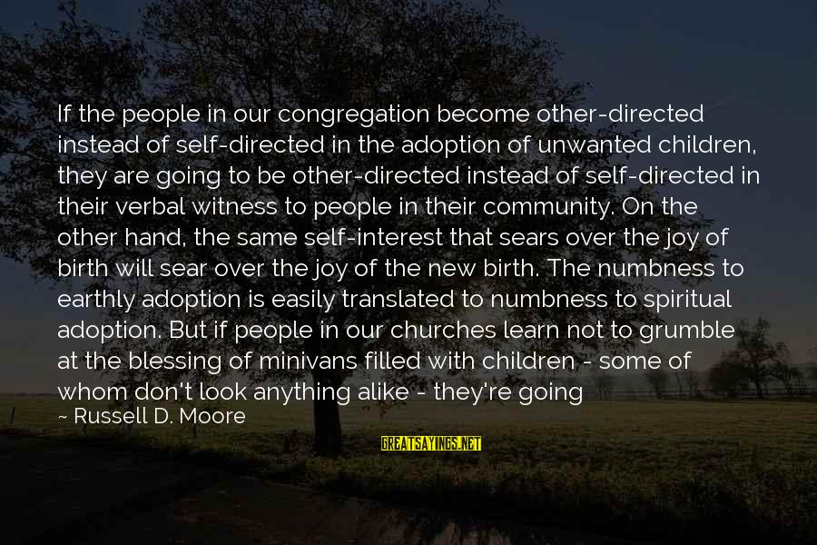Too Much Going On In My Life Sayings By Russell D. Moore: If the people in our congregation become other-directed instead of self-directed in the adoption of