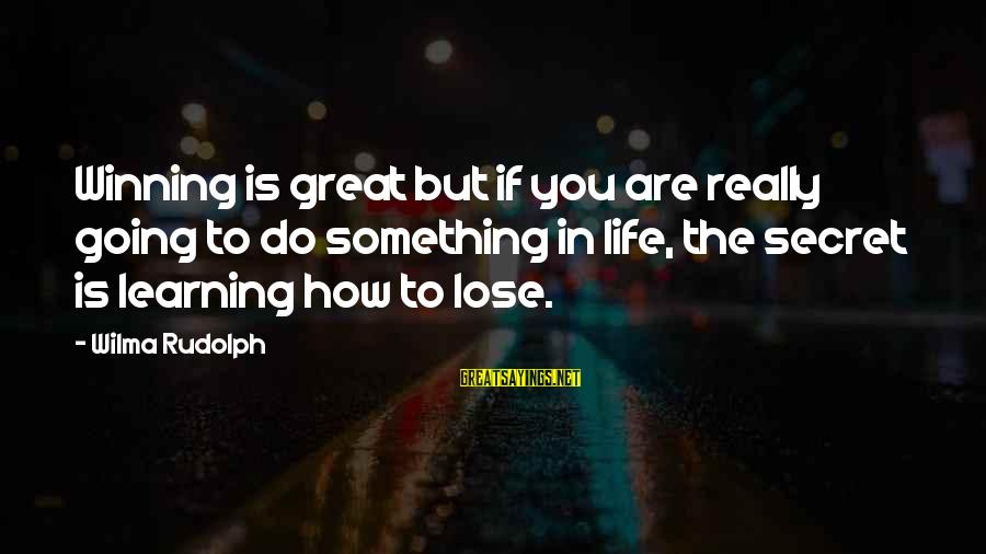 Too Much Going On In My Life Sayings By Wilma Rudolph: Winning is great but if you are really going to do something in life, the
