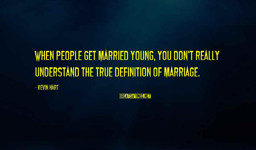 Too Young To Get Married Sayings By Kevin Hart: When people get married young, you don't really understand the true definition of marriage.