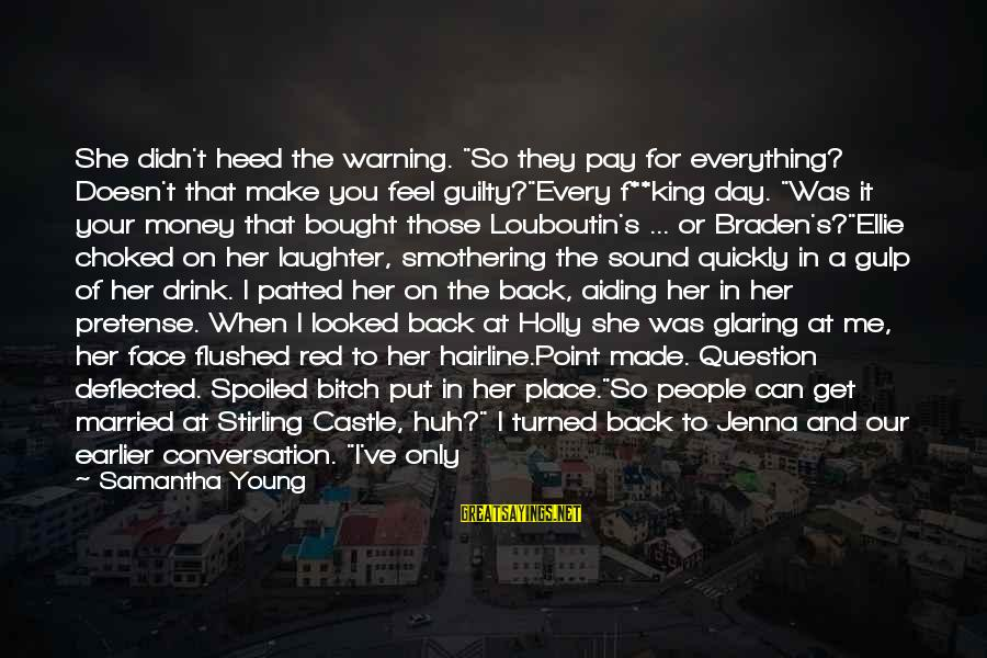 """Too Young To Get Married Sayings By Samantha Young: She didn't heed the warning. """"So they pay for everything? Doesn't that make you feel"""