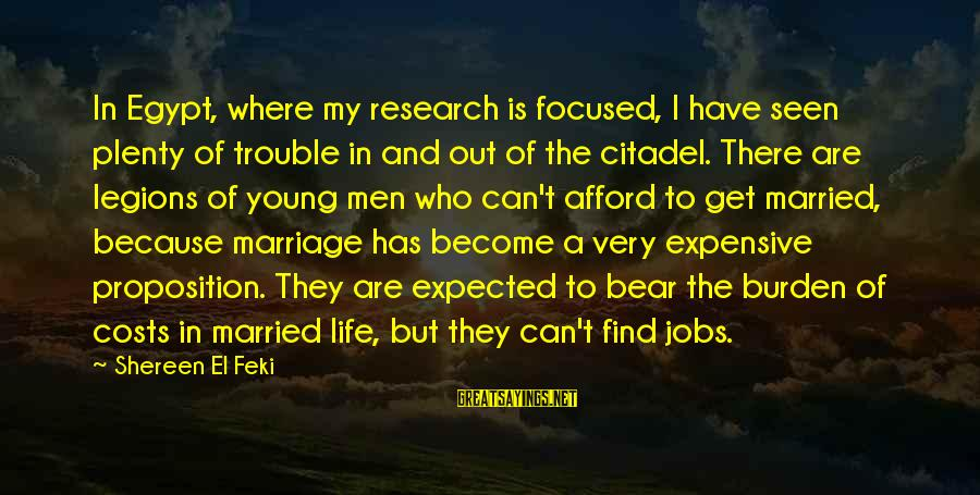 Too Young To Get Married Sayings By Shereen El Feki: In Egypt, where my research is focused, I have seen plenty of trouble in and