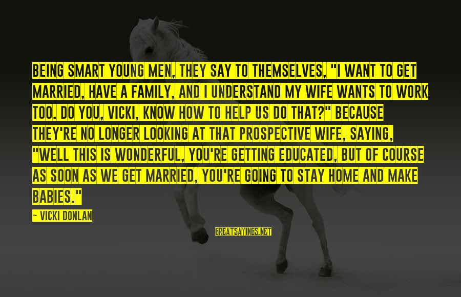 """Too Young To Get Married Sayings By Vicki Donlan: Being smart young men, they say to themselves, """"I want to get married, have a"""