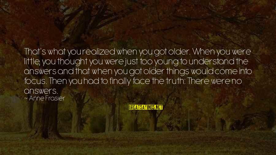 Too Young To Understand Sayings By Anne Frasier: That's what you realized when you got older. When you were little, you thought you