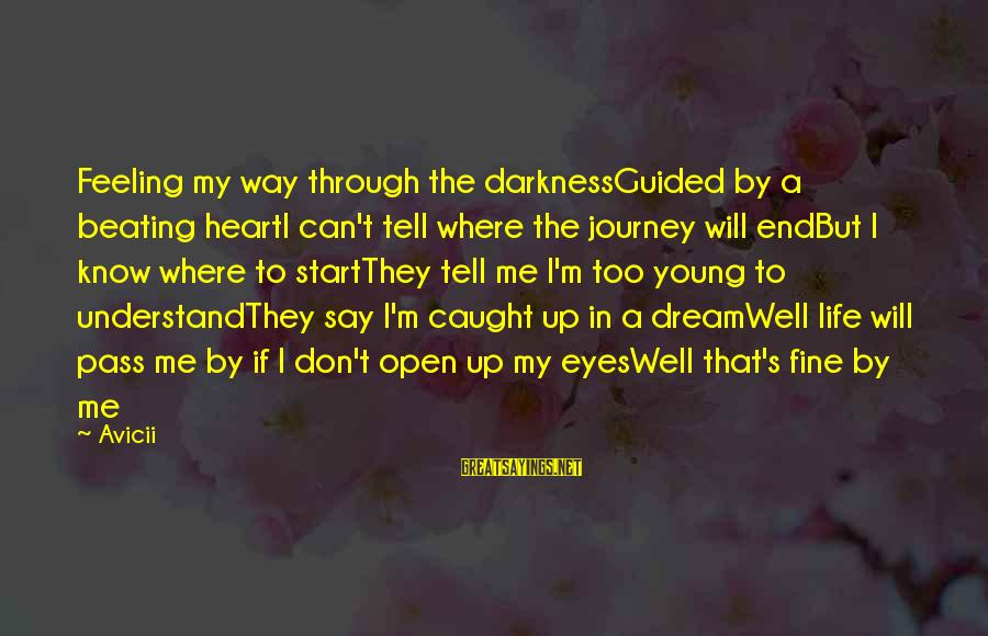 Too Young To Understand Sayings By Avicii: Feeling my way through the darknessGuided by a beating heartI can't tell where the journey