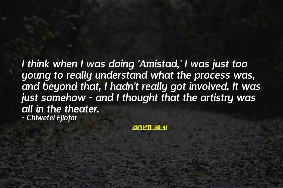 Too Young To Understand Sayings By Chiwetel Ejiofor: I think when I was doing 'Amistad,' I was just too young to really understand