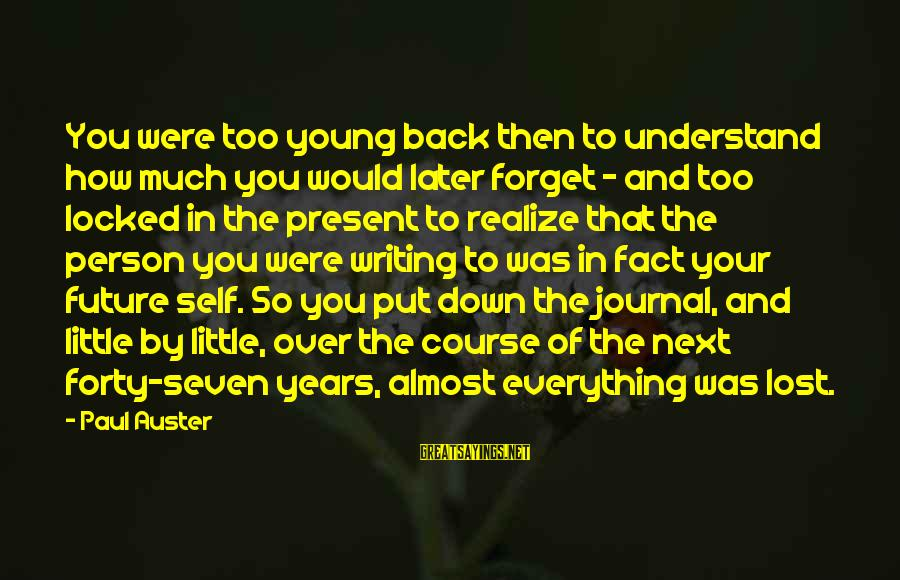 Too Young To Understand Sayings By Paul Auster: You were too young back then to understand how much you would later forget -