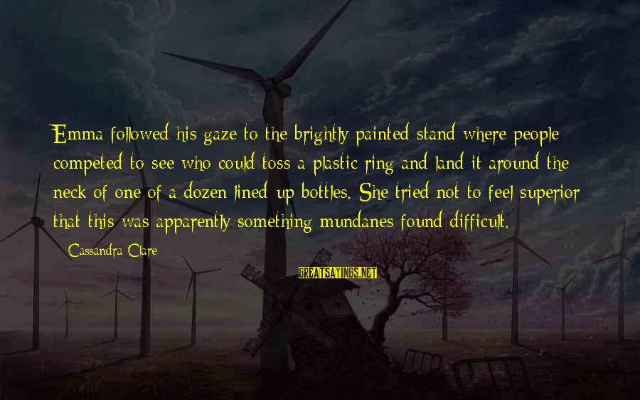 Toolit Sayings By Cassandra Clare: Emma followed his gaze to the brightly painted stand where people competed to see who