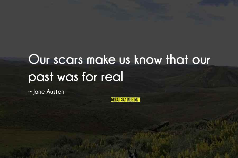 Tooth Decay Sayings By Jane Austen: Our scars make us know that our past was for real