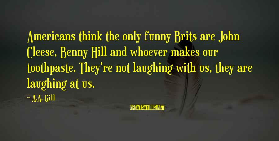Toothpaste Sayings By A.A. Gill: Americans think the only funny Brits are John Cleese, Benny Hill and whoever makes our
