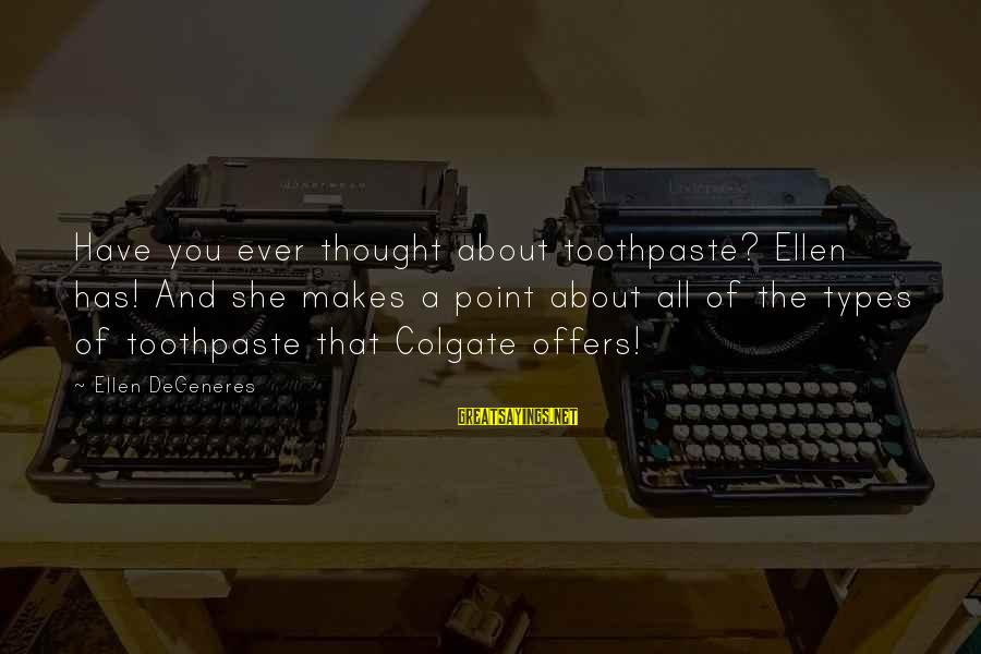 Toothpaste Sayings By Ellen DeGeneres: Have you ever thought about toothpaste? Ellen has! And she makes a point about all
