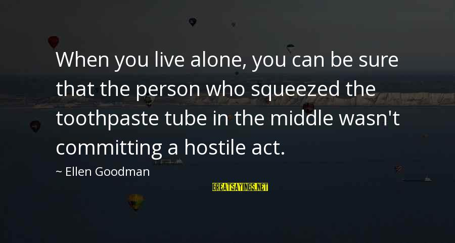 Toothpaste Sayings By Ellen Goodman: When you live alone, you can be sure that the person who squeezed the toothpaste