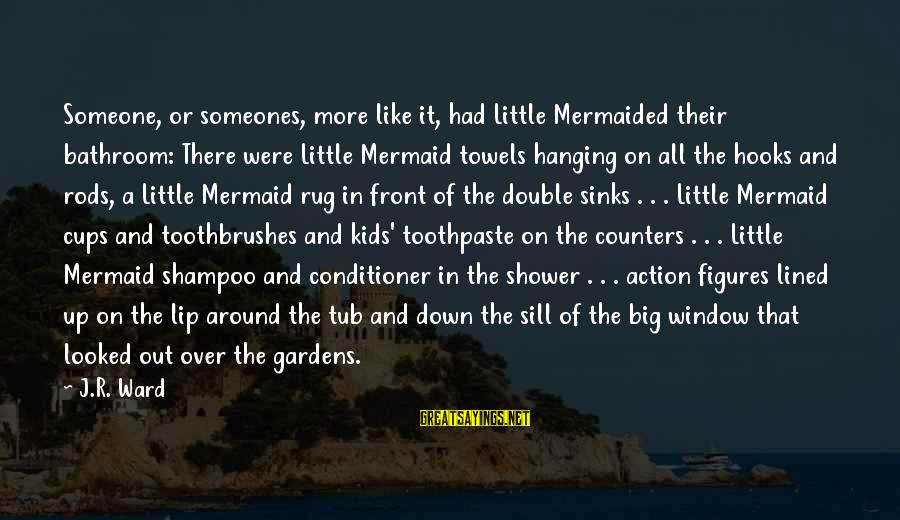 Toothpaste Sayings By J.R. Ward: Someone, or someones, more like it, had Little Mermaided their bathroom: There were Little Mermaid