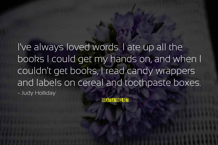 Toothpaste Sayings By Judy Holliday: I've always loved words. I ate up all the books I could get my hands