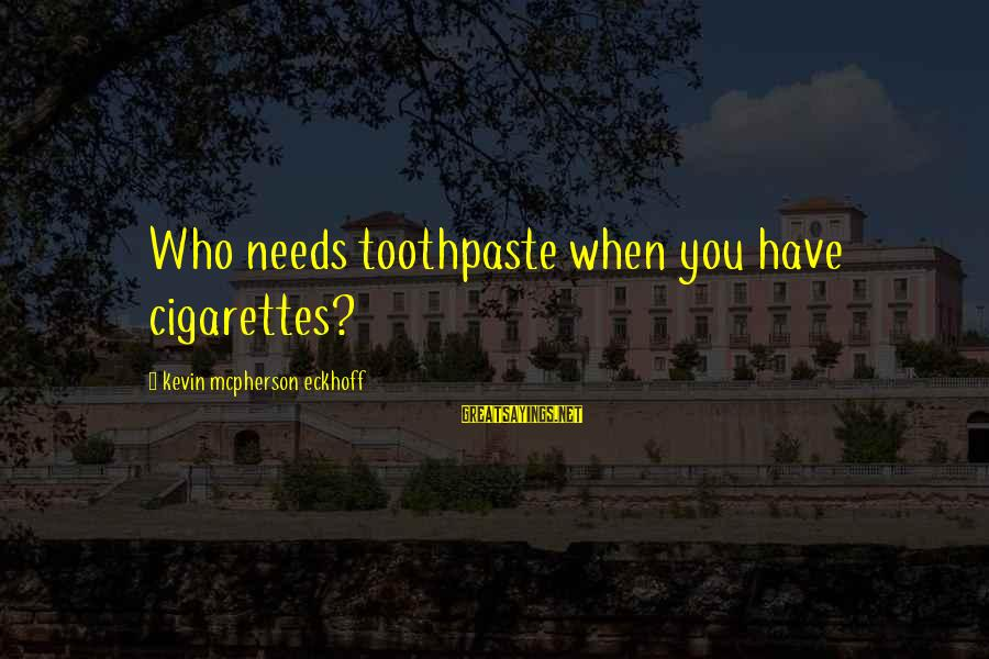 Toothpaste Sayings By Kevin Mcpherson Eckhoff: Who needs toothpaste when you have cigarettes?