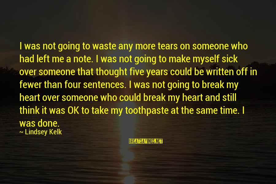 Toothpaste Sayings By Lindsey Kelk: I was not going to waste any more tears on someone who had left me
