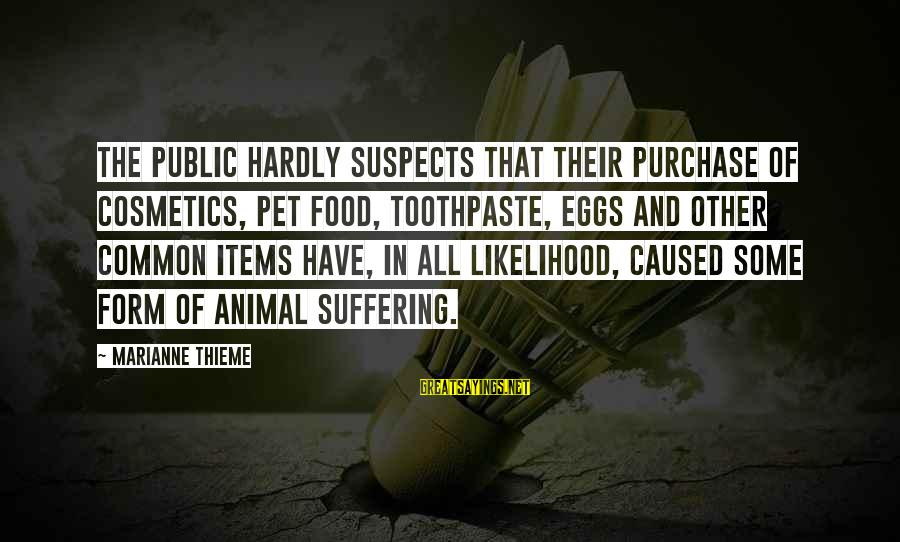 Toothpaste Sayings By Marianne Thieme: The public hardly suspects that their purchase of cosmetics, pet food, toothpaste, eggs and other